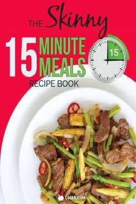 THE SKINNY 15 MINUTE MEALS RECIPE BOOK by Cooknation