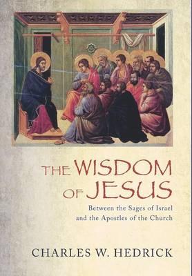 Wisdom of Jesus by Charles W. Hedrick