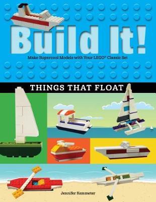 Build It! Things That Float by Jennifer Kemmeter