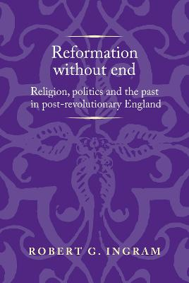 Reformation without End: Religion, Politics and the Past in Post-Revolutionary England book