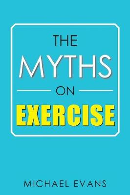 Myths on Exercise by Michael Evans