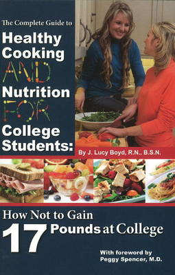 Complete Guide to Healthy Cooking & Nutrition for College Students by J. Lucy Boyd
