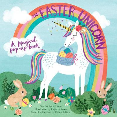 The Easter Unicorn: A Magical Pop-Up Book by Janet Lawler