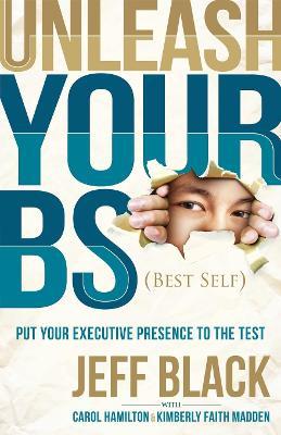 Unleash Your Bs (Best Self) by Jeff Black