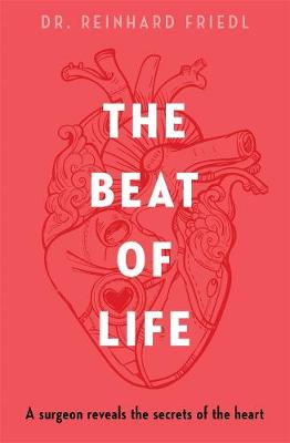 The Beat of Life: A surgeon reveals the secrets of the heart book