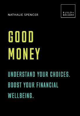 Good Money: Understand your choices. Boost your financial wellbeing.: 20 thought-provoking lessons by Nathalie Spencer