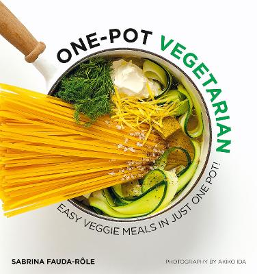 One-Pot Vegetarian: Easy Veggie Meals in Just One Pot! by Sabrina Fauda-Role