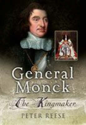 The Life of General George Monck by Peter Reese