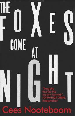 Foxes Come at Night by Cees Nooteboom
