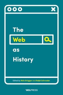 The Web as History: Using Web Archives to Understand the Past and the Present by Niels Brugger