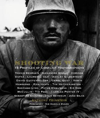 Shooting War: 18 Profiles of Conflict Photographers by Anthony Feinstein