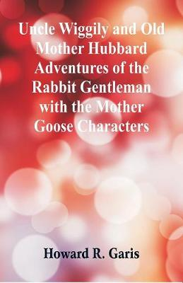 Uncle Wiggily and Old Mother Hubbard Adventures of the Rabbit Gentleman with the Mother Goose Characters by Howard R Garis