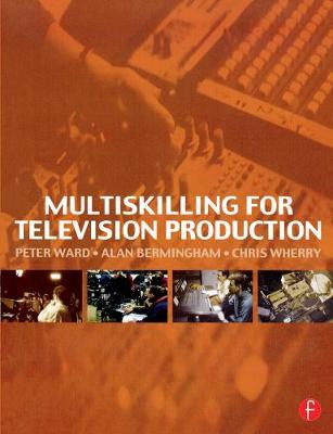 Multiskilling for Television Production by Peter Ward
