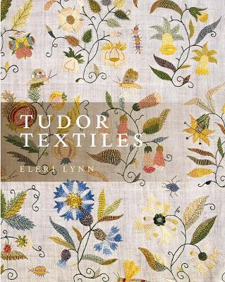 Tudor Textiles by Eleri Lynn