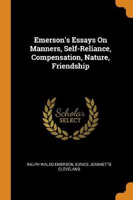 Emerson's Essays on Manners, Self-Reliance, Compensation, Nature, Friendship by Ralph Waldo Emerson