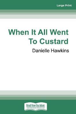 When It All Went To Custard by Danielle Hawkins