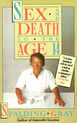 Sex and Death to the Age of 14 by Spalding Gray