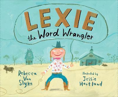 Lexie the Word Wrangler by REBECCA VAN SLYKE