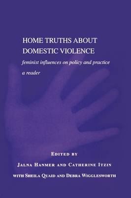 Home Truths about Domestic Violence: Feminist Influences on Policy and Practices by Jalna Hanmer