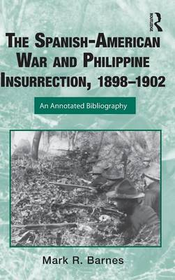 Spanish-American War and Philippine Insurrection, 1898-1902 by Mark Barnes