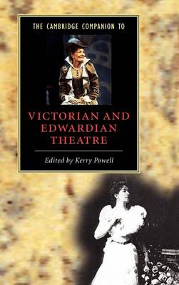 Cambridge Companion to Victorian and Edwardian Theatre by Kerry Powell