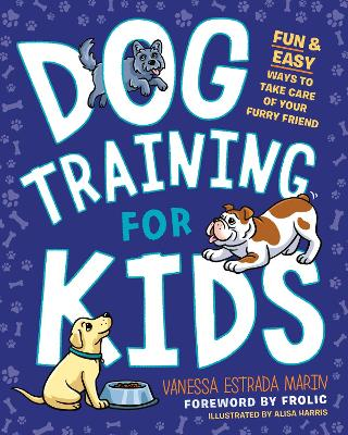 Dog Training for Kids: Fun and Easy Ways to Care for Your Furry Friend by Vanessa Estrada Marin