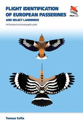 Flight Identification of European Passerines and Select Landbirds: An Illustrated and Photographic Guide by Tomasz Cofta