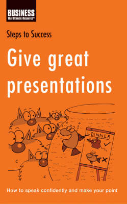 Give Great Presentations: How to Speak Confidently and Make Your Point by Bloomsbury Publishing