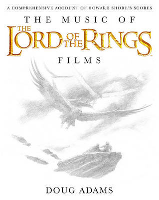 The Music of The Lord of the Rings Films by Doug Adams