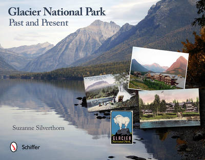 Glacier National Park: Past and Present by Suzanne Silverthorn