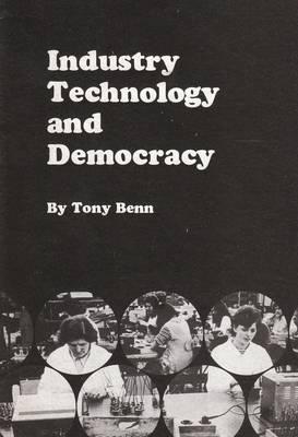 Industry, Technology and Democracy by Tony Benn
