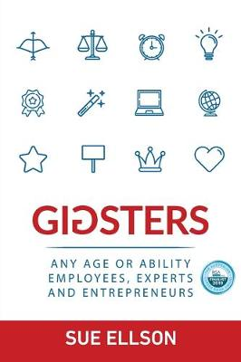 Gigsters: Any Age or Ability Employees, Experts and Entrepreneurs book
