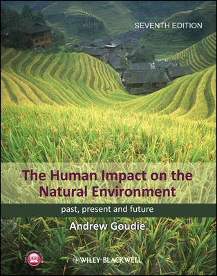 The Human Impact on the Natural Environment - Past Present, and Future 7E by Andrew S. Goudie