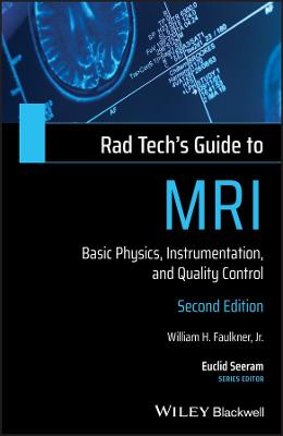 Rad Tech's Guide to MRI: Basic Physics, Instrumentation, and Quality Control by William H. Faulkner, Jr.
