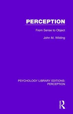 Perception: From Sense to Object by John M. Wilding