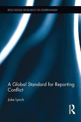 A Global Standard for Reporting Conflict by Jake Lynch