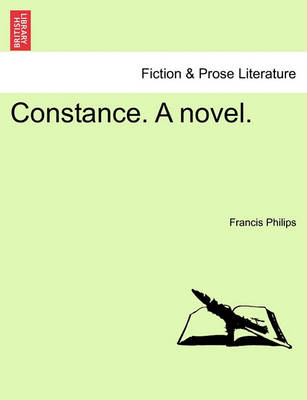 Constance. a Novel. by Francis Philips