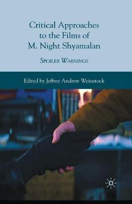 Critical Approaches to the Films of M. Night Shyamalan by Jeffrey Andrew Weinstock