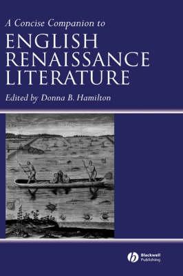 Concise Companion to English Renaissance Literature by Donna B. Hamilton