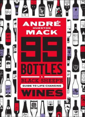 99 Bottles: A Black Sheep's Guide to Life-Changing Wines by Andre Hueston Mack