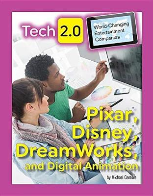 Tech 2.0 World-Changing Entertainment Companies: Pixar, Disney, DreamWorks, and Digital Animation by Michael Centore
