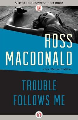Trouble Follows Me by Ross Macdonald