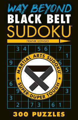Way Beyond Black Belt Sudoku (R) by Frank Longo