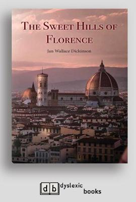 The Sweet Hills of Florence by Jan Wallace Dickinson