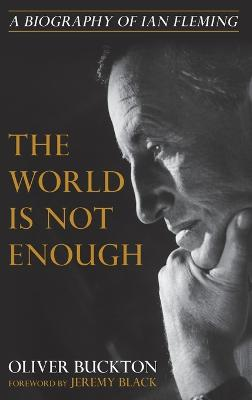 The World Is Not Enough: A Biography of Ian Fleming book