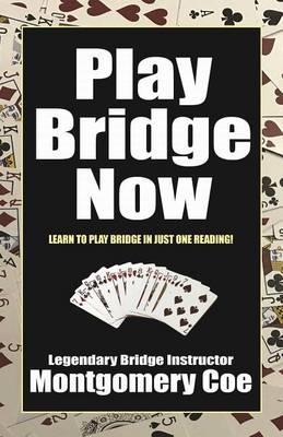 Play Bridge Now by Montgomery Coe