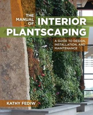 The Manual of Interior Plantscaping by Kathy Fediw
