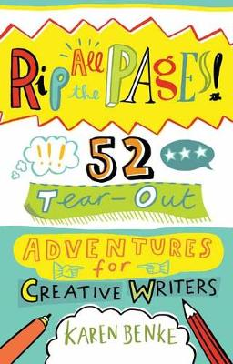 Rip All the Pages!: 52 Tear-Out Adventures for Creative Writers by Karen Benke