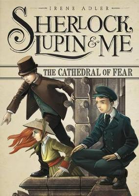 Sherlock, Lupin & Me: Cathedral of Fear by ,Irene Adler