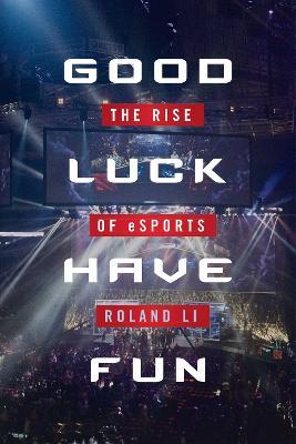 Good Luck Have Fun by Roland Li